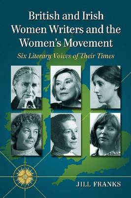 British and Irish Women Writers and the Women's Movement: Six Literary Voices of Their Times