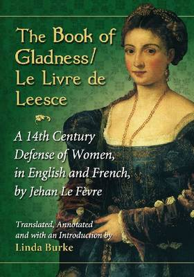 The Book of Gladness / Le Livre De Leesce =: Le Livre De Leesce : a 14th Century Defense of Women, in English and French