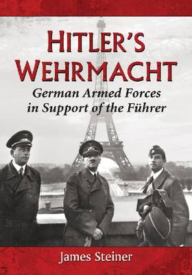 Hitler's Wehrmacht: German Armed Forces in Support of the Fuhrer