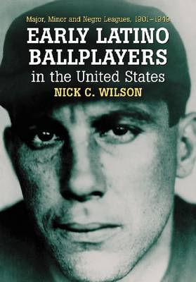 Early Latino Ballplayers in the United States: Major, Minor and Negro Leagues, 1901-1949