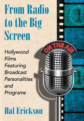 From Radio to the Big Screen: Hollywood Films Featuring Broadcast Personalities and Programs