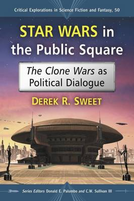 Star Wars in the Public Square: The Clone Wars as Political Dialogue