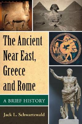 The Ancient Near East, Greece and Rome: A Brief History