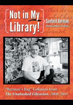 "Not in My Library!: Berman's Bag"""" Columns from The Unabashed Librarian, 2001-2013"