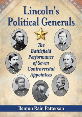 Lincoln's Political Generals: The Battlefield Performance of Seven Controversial Appointees