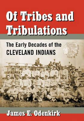 Of Tribes and Tribulations: The Early Decades of the Cleveland Indians