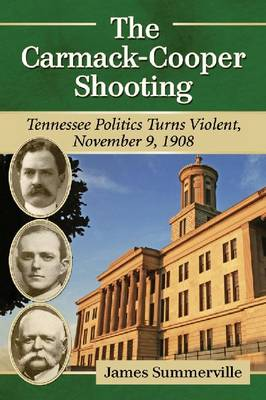 The Carmack-Cooper Shooting: Tennessee Politics Turns Violent, November 9, 1908