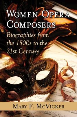 Women Opera Composers: Biographies from the 1500s to the 21st Century