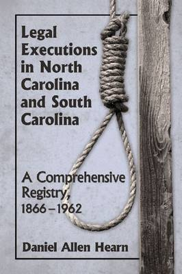 Legal Executions in North Carolina and South Carolina: A Comprehensive Registry, 1866-1962