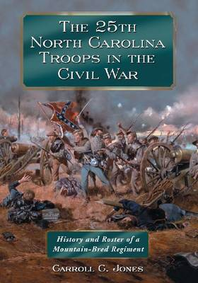 The 25th North Carolina Troops in the Civil War: History and Roster of a Mountain-Bred Regiment