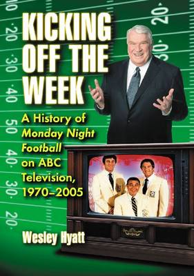 Kicking Off the Week: A History of Monday Night Football on ABC Television, 1970-2005
