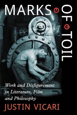 Marks of Toil: Work and Disfigurement in Literature, Film and Philosophy