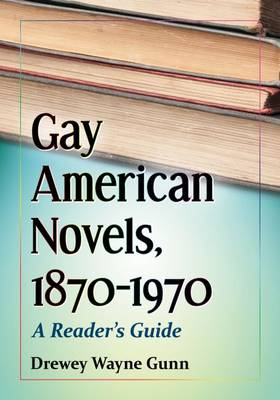 Gay American Novels, 1870-1970: A Reader's Guide