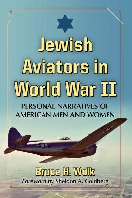 Jewish Aviators in World War II: Personal Narratives of American Airmen