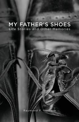 My Father's Shoes: Life Stories and Other Memories