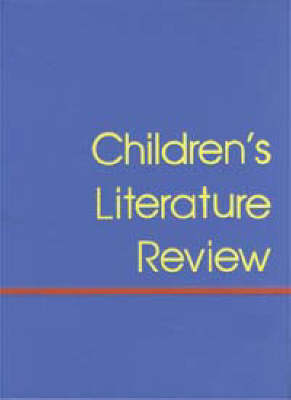 Children's Literature Review: Excerpts from Reviews, Criticism, and Commentary on Books for Children and Young People: Vol 74