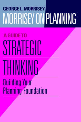 Morrisey on Planning - a Guide to Strategic Thinking: Building Your Planning Foundation