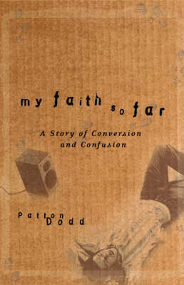 My Faith So Far: A Story of Conversion and Confusion