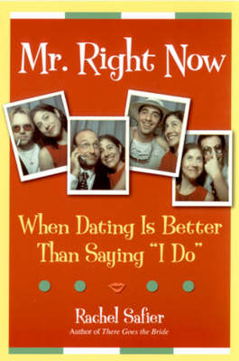 Mr. Right Now: When Dating is Better Than Saying I Do