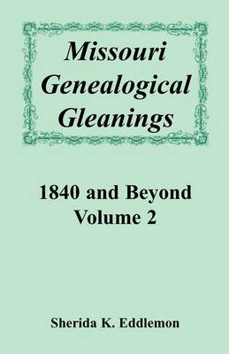 Missouri Genealogical Gleanings 1840 and Beyond, Volume 2
