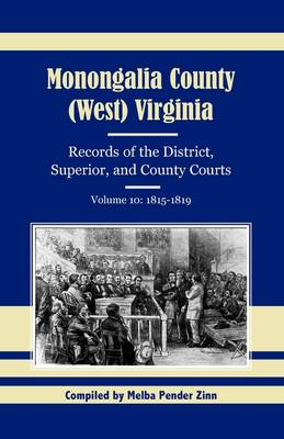 Monongalia County, (West) Virginia, Records of the District, Superior, and County Courts, Volume 10: 1815-1819