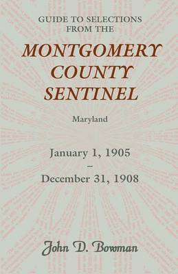 Guide to Selections from the Montgomery County Sentinel, Maryland, January 1, 1905 - December 31, 1908