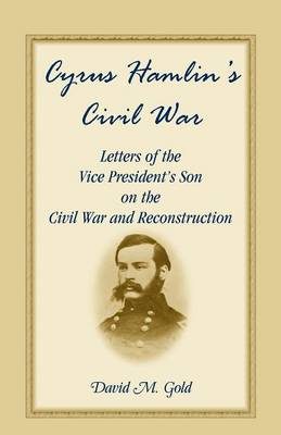 Cyrus Hamlin's Civil War: Letters of the Vice President's Son on the Civil War and Reconstruction