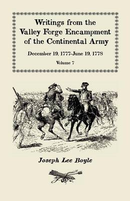 """""""I Could Not Refrain from Tears,"""" Writings from the Valley Forge Encampment of the Continental Army, December 19, 1777-June 19, 1778, Volume VII"""