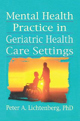 Mental Health Practice in Geriatric Health Care Settings
