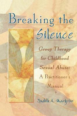 Breaking the Silence: Group Therapy for Childhood Sexual Abuse, A Practitioner's Manual