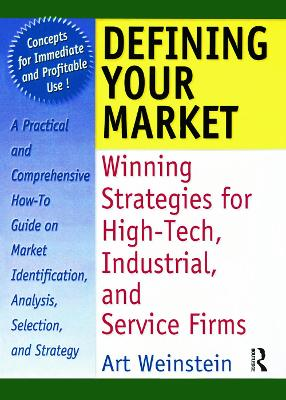 Defining Your Market: Winning Strategies for High-Tech, Industrial, and Service Firms