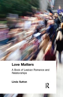 Love Matters: A Book of Lesbian Romance and Relationships