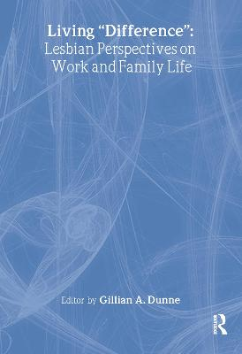 """Living """"Difference"""": Lesbian Perspectives on Work and Family Life"""