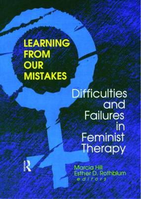 Learning from Our Mistakes: Difficulties and Failures in Feminist Therapy