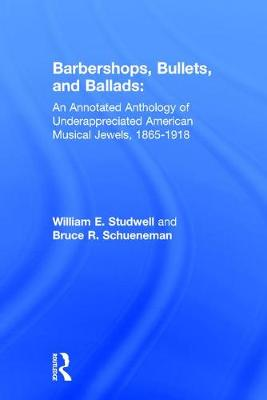 Barbershops, Bullets, and Ballads: An Annotated Anthology of Underappreciated American Musical Jewels, 1865-1918