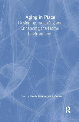Aging in Place: Designing, Adapting and Enhancing the Home Environment