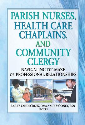 Parish Nurses, Health Care Chaplains and Community Clergy: Navigating the Maze of Professional Relationships