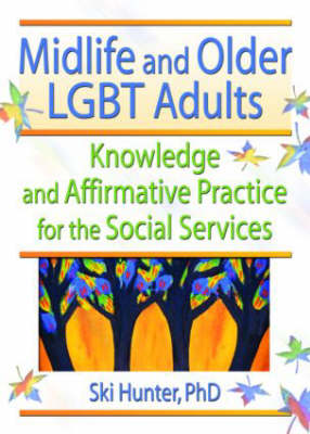 Midlife and Older LGBT Adults: Knowledge and Affirmative Practice for the Social Services