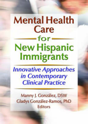 Mental Health Care for New Hispanic Immigrants: Innovative Approaches in Contemporary Clinical Practice