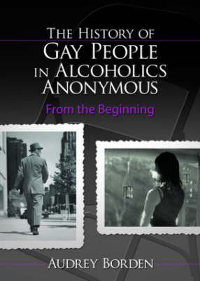 The History of Gay People in Alcoholics Anonymous: from the Beginning