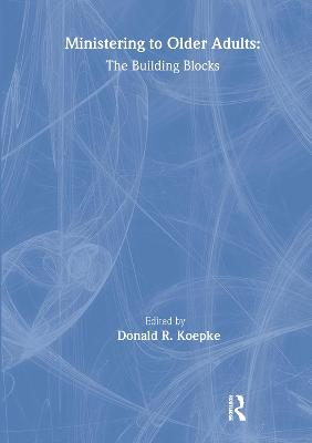 Ministering to Older Adults: The Building Blocks