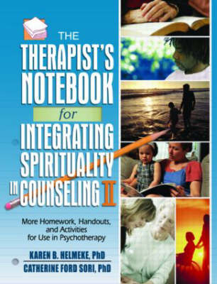 The Therapist's Notebook for Integrating Spirituality in Counseling II: More Homework, Handouts and Activities for Use in Psychotherapy
