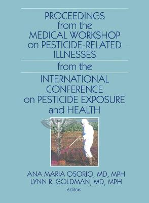 Proceedings from the Medical Workshop on Pesticide-Related Illnesses from the International Conferen