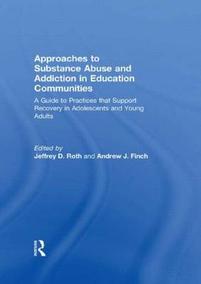 Approaches to Substance Abuse and Addiction in Education Communities: A Guide to Practices that Support Recovery in Adolescents and Young Adults