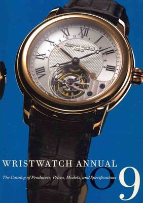 Wristwatch Annual: The Catalog of Producers, Prices, Models, and Specifications: 2009