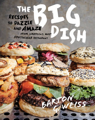 Big Dish : Recipes to Dazzle and Amaze from America's Most Spectacular Restaurant