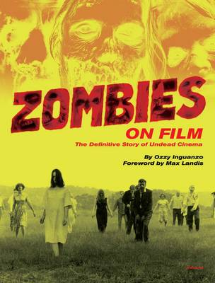 Zombies on Film: The Definitive Guide to Undead Cinema