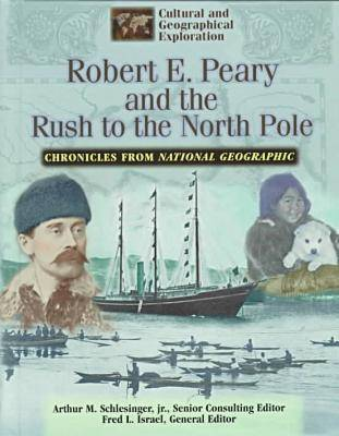 Chronicles from National Geographic: Robert E.Peary: The Rush to the North Pole