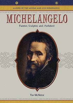 Michelangelo: Painter, Sculptor, and Architect