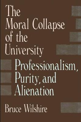 The Moral Collapse of the University: Professionalism, Purity, and Alienation